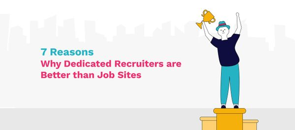 7 Reasons Why Dedicated Recruiters are Better than Job Sites